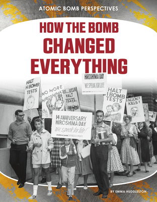 How the Bomb Changed Everything Cover Image