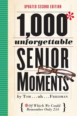 1,000 Unforgettable Senior Moments: Of Which We Could Remember Only 254 Cover Image