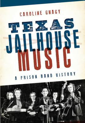 Texas Jailhouse Music: A Prison Band History Cover Image