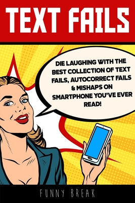 Text Fails: Die Laughing with the Best collection of Text Fails, Autocorrect Fails & Mishaps on Smartphone you've Ever Read! Cover Image