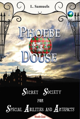 Phoebe Douse: Secret Society for Special Abilities and Artefacts Book 1 Cover Image