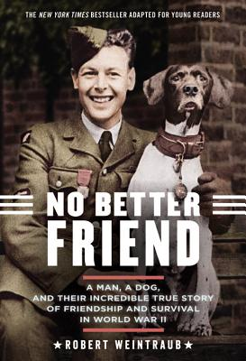 No Better Friend: Young Readers Edition: A Man, a Dog, and Their Incredible True Story of Friendship and Survival in World War II Cover Image