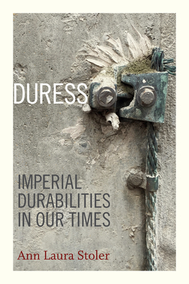 Duress: Imperial Durabilities in Our Times (John Hope Franklin Center Book) Cover Image