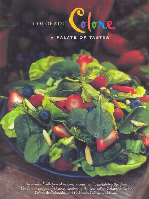 Colorado Colore: A Palate of Tastes (Celebrating Twenty Five Years of Culinary Artistry) Cover Image