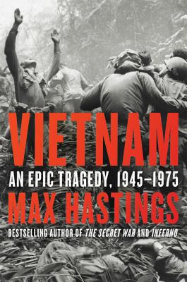 Vietnam: An Epic Tragedy, 1945-1975 Max Hastings, Harper Perennial, $22.99,