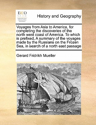 Voyages from Asia to America, for Completing the Discoveries of the North West Coast of America. to Which Is Prefixed, a Summary of the Voyages Made b Cover Image