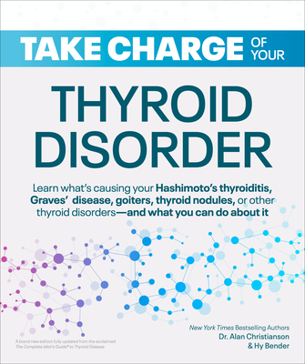 Take Charge of Your Thyroid Disorder: Learn What's Causing Your Hashimoto's Thyroiditis, Grave's Disease, Goiters, or Cover Image