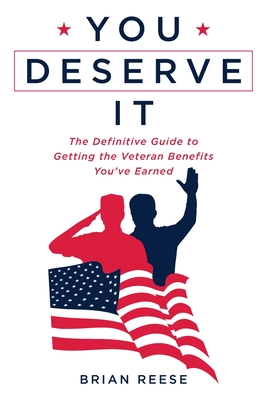 You Deserve It: The Definitive Guide to Getting the Veteran Benefits You've Earned Cover Image
