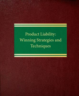 Product Liability: Winning Strategies and Techniques Cover Image