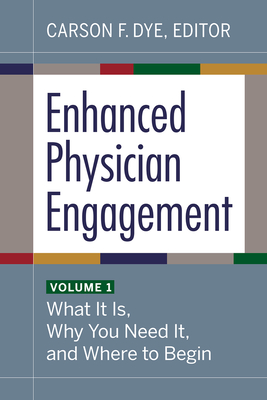 Enhanced Physician Engagement, Volume 1: What It Is, Why You Need It, and Where to Begin Cover Image