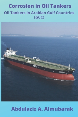 Corrosion in Oil Tankers: Oil Tankers in Arabian Gulf Countries (GCC) Cover Image