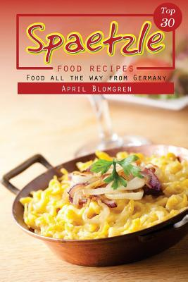 Top 30 Spaetzle Food Recipes: Food All the Way from Germany Cover Image