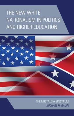 The New White Nationalism in Politics and Higher Education: The Nostalgia Spectrum Cover Image