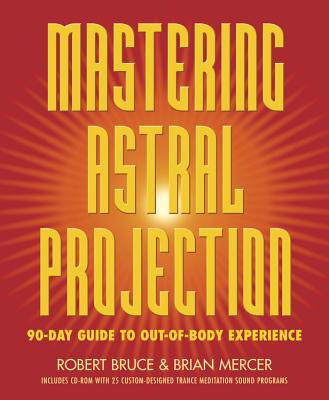 Mastering Astral Projection: 90-Day Guide to Out-Of-Body Experience Cover Image