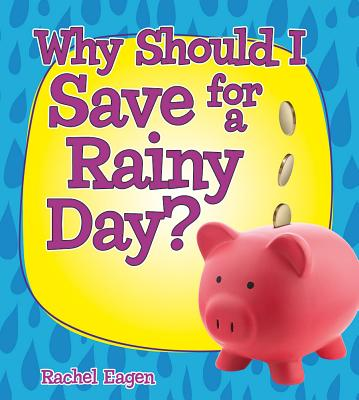 Why Should I Save for a Rainy Day? (Money Sense: An Introduction to Financial Literacy) Cover Image