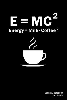 E=MC2 Energy=Milk Coffee 2: Notebook, Journal, Or Diary - 110 Blank Lined Pages - 6