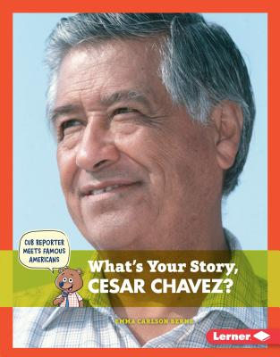 What's Your Story, Cesar Chavez? (Cub Reporter Meets Famous Americans) Cover Image
