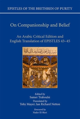 On Companionship and Belief: An Arabic Critical Edition and English Translation of Epistles 43-45 (Epistles of the Brethren of Purity) Cover Image
