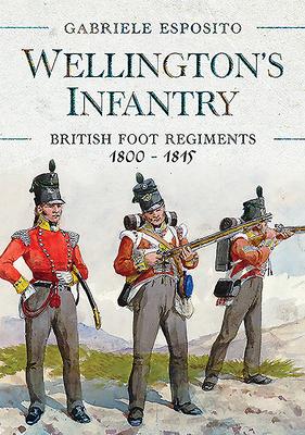 Wellington's Infantry: British Foot Regiments 1800-1815 Cover Image