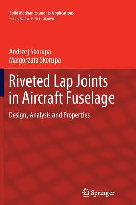 Riveted Lap Joints in Aircraft Fuselage: Design, Analysis and Properties (Solid Mechanics and Its Applications #189) Cover Image