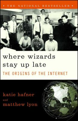 Where Wizards Stay Up Late: The Origins Of The Internet Cover Image