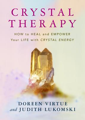 Crystal Therapy: How to Heal and Empower Your Life with Crystal Energy Cover Image