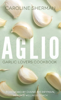 Aglio: Garlic Lovers Cookbook Cover Image