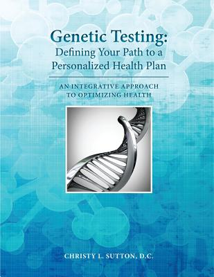 Genetic Testing: Defining Your Path to a Personalized Health Plan: An Integrative Approach to Optimize Health Cover Image