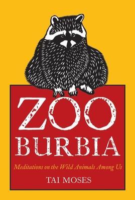 Zooburbia: Meditations on the Wild Animals Among Us Cover Image