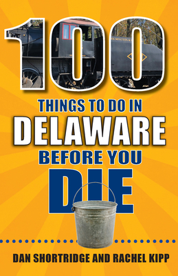 100 Things to Do in Delaware Before You Die (100 Things to Do Before You Die) Cover Image