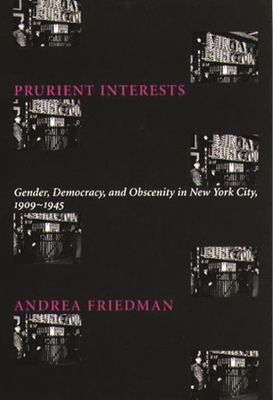 Prurient Interests: Gender, Democracy, and Obscenity in New York City, 1909-1945 (Columbia Studies in Contemporary American History) Cover Image