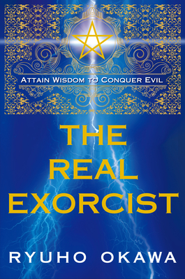 The Real Exorcist: Attain Wisdom to Conquer Evil Cover Image