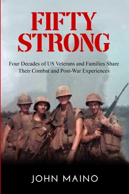 Fifty Strong: Four Decades of US Veterans and Families Share Their Combat and Post-War Experiences Cover Image