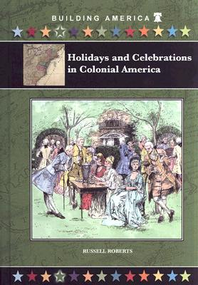 Holidays and Celebrations in Colonial America (Building America (Mitchell Lane)) Cover Image