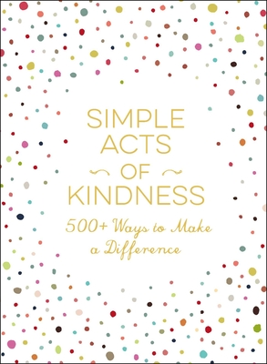 Simple Acts of Kindness: 500+ Ways to Make a Difference Cover Image