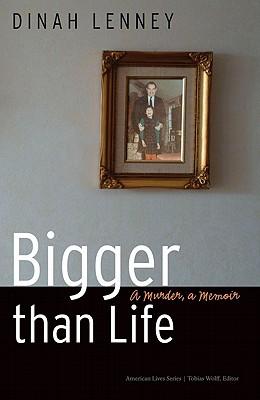 Bigger than Life: A Murder, a Memoir (American Lives ) Cover Image