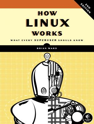 How Linux Works, 2nd Edition: What Every Superuser Should Know Cover Image