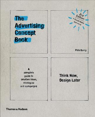 The Advertising Concept Book: Think Now, Design Later Cover Image