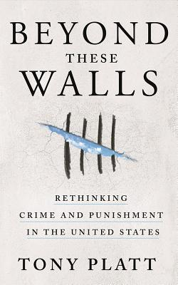 Beyond These Walls: Rethinking Crime and Punishment in the United States Cover Image