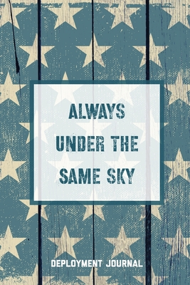 Always Under The Same Sky, Deployment Journal: Soldier Military Pages, For Writing, With Prompts, Deployed Memories, Write Ideas, Thoughts & Feelings, Cover Image