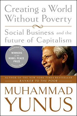 Creating a World Without Poverty: Social Business and the Future of Capitalism Cover Image