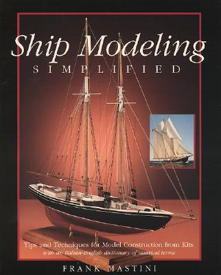 Ship Modeling Simplified: Tips and Techniques for Model Construction from Kits Cover Image