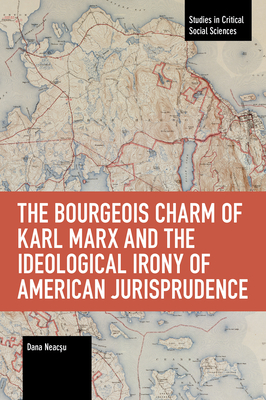 The Bourgeois Charm of Karl Marx & the Ideological Irony of American Jurisprudence (Studies in Critical Social Sciences) Cover Image