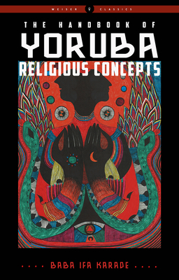 The Handbook of Yoruba Religious Concepts (Weiser Classics Series) Cover Image