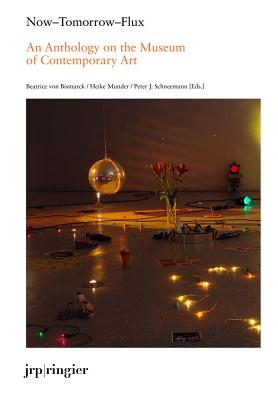 Now-Tomorrow-Flux: An Anthology on the Museum of Contemporary Art Cover Image