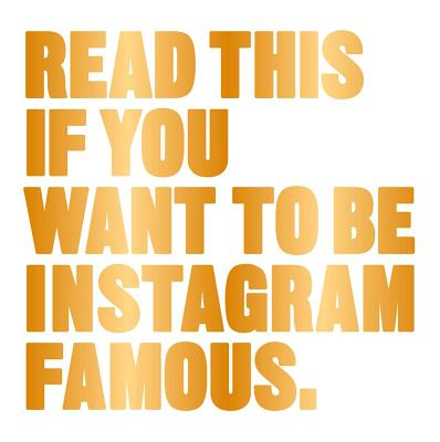 Read This if You Want to Be Instagram Famous: (Tips on photographic techniques, captioning, codes of conduct, kit and managing your account) Cover Image