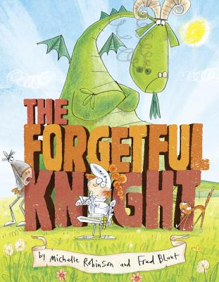 The Forgetful Knight by Michelle Robinson and Fred Blunt