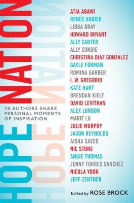 Hope Nation: YA Authors Share Personal Moments of Inspiration, Edited by Rose Brock