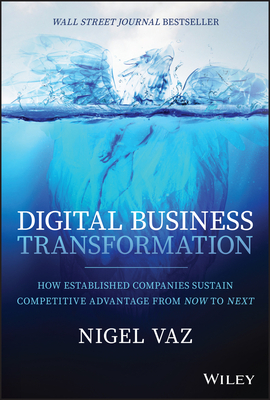 Digital Business Transformation: How Established Companies Sustain Competitive Advantage from Now to Next Cover Image