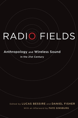 Radio Fields: Anthropology and Wireless Sound in the 21st Century Cover Image